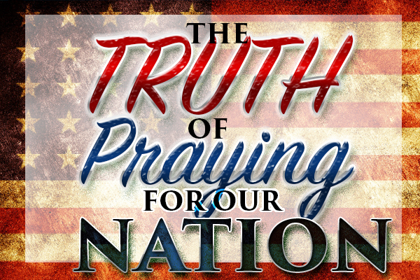 The truth of praying for our nation