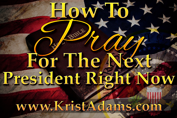 how to pray for the next prez right now